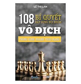 108 Bí quyết xây dựng đội nhóm vô địch trong kinh doanh theo mạng, Lê Thị Lan, Sbooks, sách kinh doanh